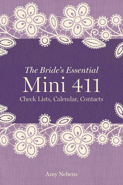 The Bride's Essential Mini 411: Checklists, Calendars, Contacts by Amy Nebens
