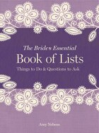 The Bride's Essential Book Of Lists: Things To Do & Questions To Ask