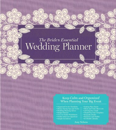 The Bride's Essential Wedding Planner: Deluxe Edition by Amy Nebens