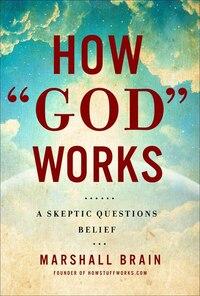 """How """"god"""" Works: A Logical Inquiry On Faith"""