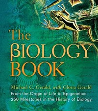 The Biology Book: From The Origin Of Life To Epigenetics, 250 Milestones In The History Of Biology