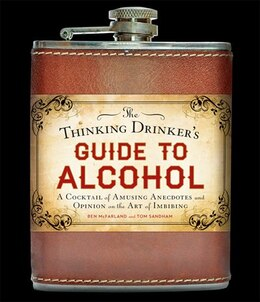 Book The Thinking Drinker's Guide To Alcohol: A Cocktail Of Amusing Anecdotes And Opinion On The Art Of… by Ben McFarland