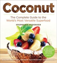 Coconut: The Complete Guide To The World's Most Versatile Superfood