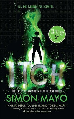 Book Itch: The Explosive Adventures Of An Element Hunter by Simon Mayo