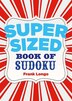Supersized Book Of Sudoku by Frank Longo
