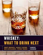 Whiskey: What To Drink Next: Craft Whiskeys, Classic Flavors, New Distilleries, Future Trends