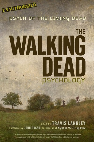 The Walking Dead Psychology: Psych Of The Living Dead by Travis Langley