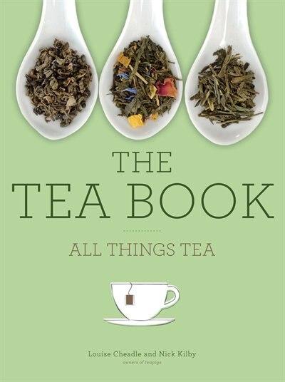 The Tea Book: All Things Tea by Nick Kilby