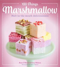 All Things Marshmallow: Melt-in-the-mouth Deliciousness