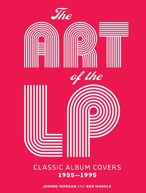 The Art Of The Lp: Classic Album Covers 1955-1995 by Johnny Morgan