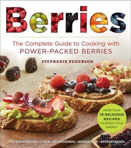 Book Berries: The Complete Guide To Cooking With Power-packed Berries by Stephanie Pedersen