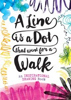 A Line Is A Dot That Went For A Walk: An Inspirational Drawing Book