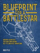 Blueprint For A Battlestar: Serious Scientific Explanations Behind Sci-fi's Greatest Inventions