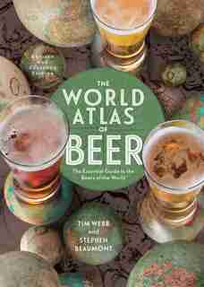 The World Atlas Of Beer, Revised & Expanded: The Essential Guide To The Beers Of The World by Tim Webb