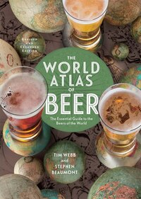 The World Atlas Of Beer, Revised & Expanded: The Essential Guide To The Beers Of The World
