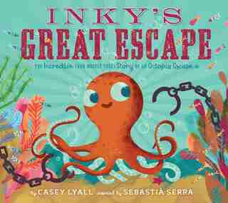Inky's Great Escape: The Incredible (and Mostly True) Story Of An Octopus Escape by Casey Lyall