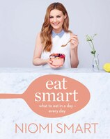 Eat Smart: What To Eat In A Day--every Day
