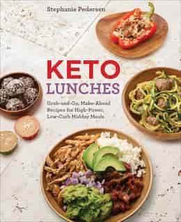 Keto Lunches: Grab-and-go, Make-ahead Recipes For High-power, Low-carb Midday Meals by Stephanie Pedersen
