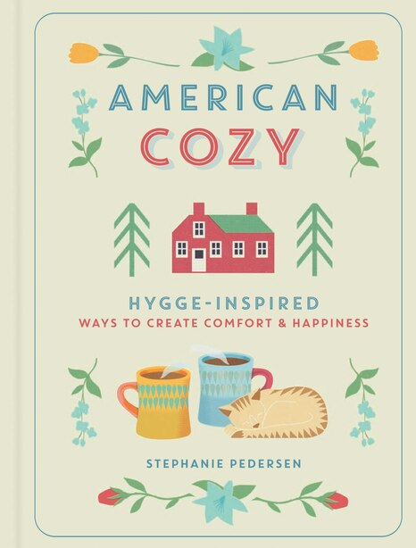 American Cozy: Hygge-inspired Ways To Create Comfort & Happiness by Stephanie Pedersen