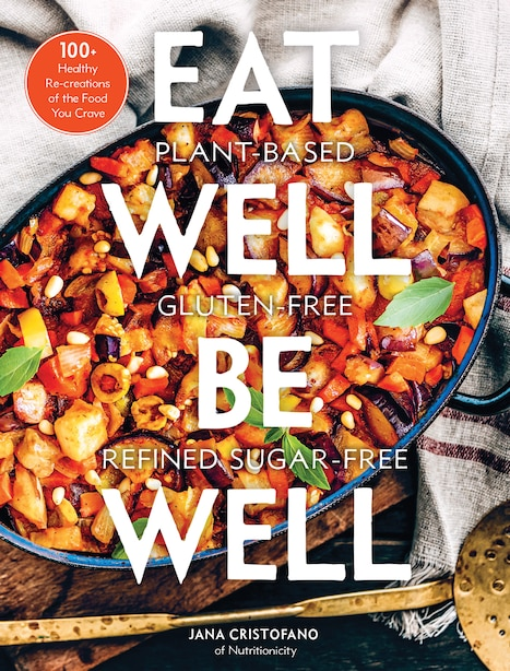 Eat Well, Be Well: 100+ Healthy Re-creations Of The Food You Crave by Jana Cristofano
