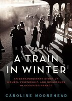 A Train in Winter (MP3-CD): A Story of Resistance, Friendship, and Survival
