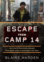 Escape from Camp 14 (MP3-CD): One Man's Remarkable Odyssey from North Korea to Freedom in the West