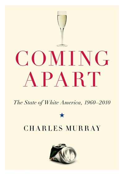Coming Apart: The State of White America, 1960-2010 by Charles Murray