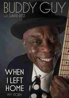 When I Left Home: My Story by Buddy Guy