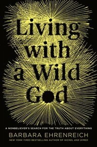Book Living With A Wild God: A Nonbeliever's Search For The Truth About Everything by Barbara Ehrenreich