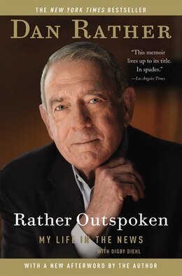 Book Rather Outspoken: My Life In The News by Dan Rather