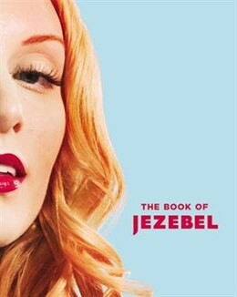 Book The Book Of Jezebel: An Illustrated Encyclopedia Of Lady Things by ANNA HOLMES