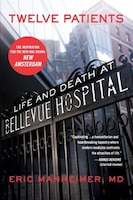 Twelve Patients: Life And Death At Bellevue Hospital (the Inspiration For The Nbc Drama New…