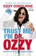 Trust Me, I'm Dr. Ozzy: Advice From Rock's Ultimate Survivor by Ozzy Osbourne