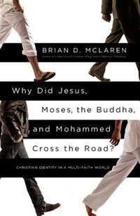 Why Did Jesus, Moses, The Buddha, And Mohammed Cross The Road?: Christian Identity In A Multi-faith…