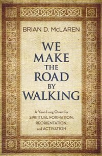 We Make The Road By Walking: A Year-long Quest For Spiritual Formation, Reorientation, And…