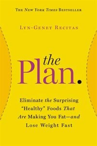 Book The Plan: Eliminate The Surprising Healthy Foods That Are Making You Fat--and Lose Weight Fast by Lyn-genet Recitas