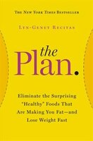 The Plan: Eliminate The Surprising Healthy Foods That Are Making You Fat--and Lose Weight Fast