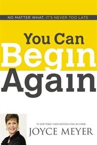Book You Can Begin Again: No Matter What, It's Never Too Late by Joyce Meyer