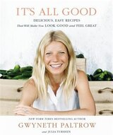 Book It's All Good: Delicious, Easy Recipes That Will Make You Look Good And Feel Great by Gwyneth Paltrow