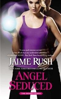 Angel Seduced: The Hidden Series: Book 3 by Jaime Rush