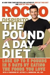 Book The Pound A Day Diet: Lose Up To 5 Pounds In 5 Days By Eating The Foods You Love by Rocco Dispirito