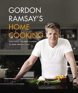 Book Gordon Ramsay's Home Cooking: Everything You Need To Know To Make Fabulous Food by Gordon Ramsay