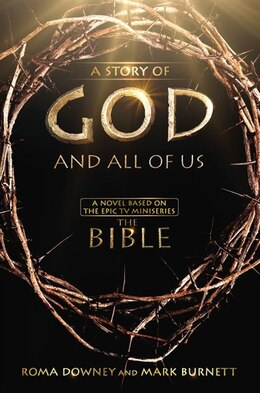 Book A Story Of God And All Of Us: A Novel Based On The Epic Tv Miniseries The Bible by Roma Downey