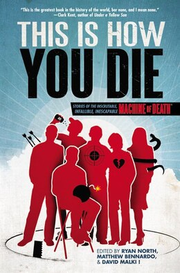 Book This Is How You Die: Stories Of The Inscrutable, Infallible, Inescapable Machine Of Death by Matthew Bennardo