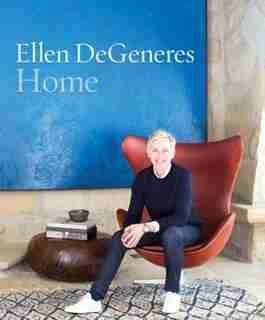 Home: The Art Of Effortless Design by Ellen DeGeneres