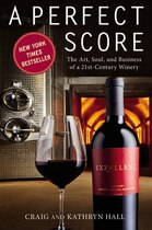 Book A Perfect Score: The Art, Soul, And Business Of A 21st-century Winery by Kathryn Hall