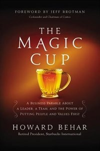 The Magic Cup: A Business Parable About A Leader, A Team, And The Power Of Putting People And…