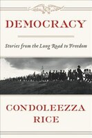 Book Democracy: Stories From The Long Road To Freedom by Condoleezza Rice