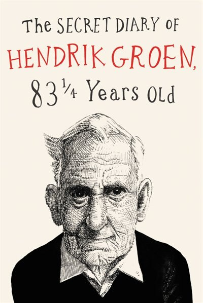 The Secret Diary Of Hendrik Groen by Hendrik Groen