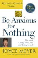 Book Be Anxious For Nothing (spiritual Growth Series): The Art Of Casting Your Cares And Resting In God by Joyce Meyer